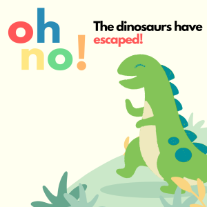 The Dinosaurs have escaped!