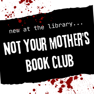 New at the library. Not Your Mother's Book Club.
